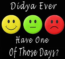 ๑۩۞۩๑ DIDJA EVER HAVE ONE OF THOSE DAYS CARD & PICTURE ๑۩۞۩๑ by ╰⊰✿ℒᵒᶹᵉ Bonita✿⊱╮ Lalonde✿⊱╮