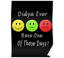 ๑۩۞۩๑ DIDJA EVER HAVE ONE OF THOSE DAYS CARD & PICTURE ๑۩۞۩๑ Poster