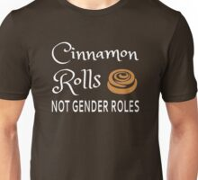 Cinnamon Rolls Not Gender Roles Unisex T-Shirt