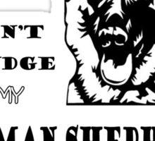 DON'T JUDGE MY GERMAN SHEPHERD AND I WON'T JUDGE YOUR KIDS  Sticker