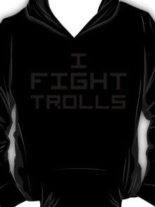 I Fight Trolls T-Shirt