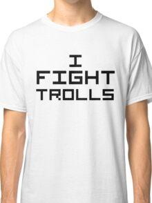 I Fight Trolls Classic T-Shirt