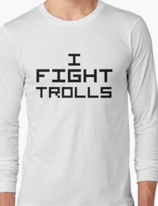 I Fight Trolls Long Sleeve T-Shirt