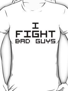 I Fight Bad Guys T-Shirt