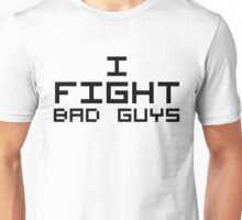 I Fight Bad Guys Unisex T-Shirt