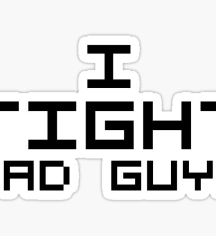 I Fight Bad Guys Sticker