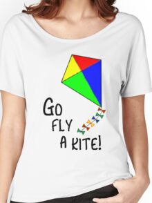Go fly a kite! Women's Relaxed Fit T-Shirt