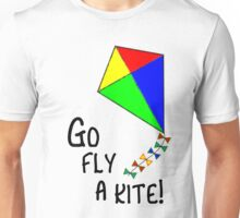 Go fly a kite! Unisex T-Shirt