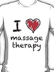 I love massage therapy! T-Shirt