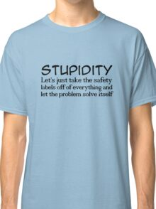 Stupidity Classic T-Shirt