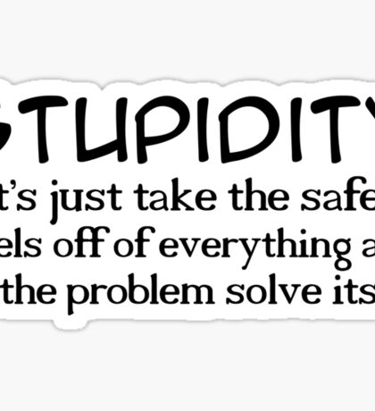 Stupidity Sticker