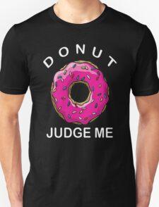 Donut Judge Me Doughnut Tumblr Swag T-Shirt