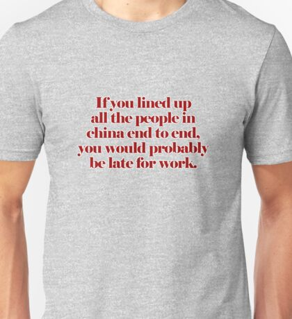 If you lined up all the people in china end to end... Unisex T-Shirt