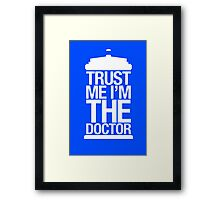 Trust Me I'm The Doctor Framed Print