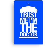 Trust Me I'm The Doctor Canvas Print