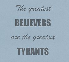 The greatest believers are the greatest tyrants by Rob Bryant