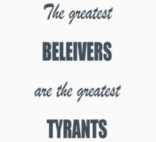 The greatest believers are the greatest tyrants Kids Tee