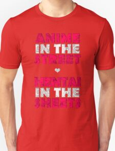 Anime in the street, hentai in the sheets T-Shirt