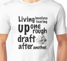 Living: Many rough drafts! Unisex T-Shirt