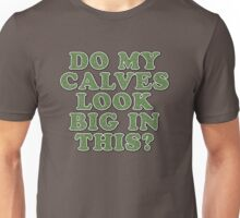 Do My Calves Look Big in This? - Grass Unisex T-Shirt