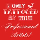 I only get tattooed by professional artists! v1.0 by SanguineAddctn