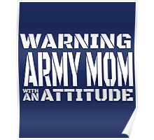 Warning Army Mom With An Attitude Poster