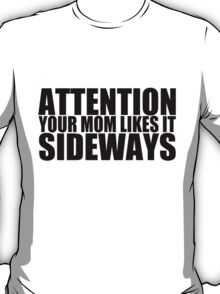 Your Mom Likes It Sideways T-Shirt