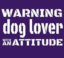 Warning Dog Lover With An Attitude by fashionera