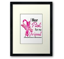 I Wear Pink for My Friend Framed Print