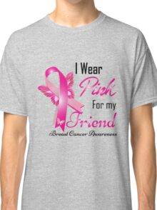 I Wear Pink for My Friend Classic T-Shirt