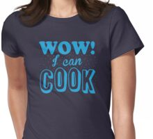 WOW! I CAN COOK! (funny chef shirt!) Womens Fitted T-Shirt