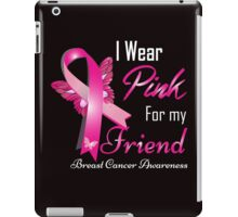 I Wear Pink for My Friend iPad Case/Skin