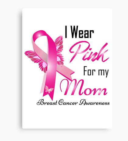 I Wear Pink For My Mom Breast Cancer Awareness Canvas Print