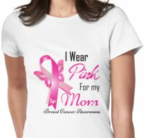 I Wear Pink For My Mom Breast Cancer Awareness Womens Fitted T-Shirt