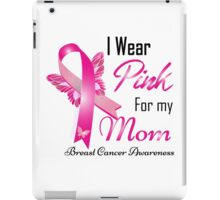 I Wear Pink For My Mom Breast Cancer Awareness iPad Case/Skin