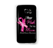 I Wear Pink For My Mom Breast Cancer Awareness Samsung Galaxy Case/Skin
