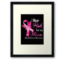 I Wear Pink For My Mom Breast Cancer Awareness Framed Print
