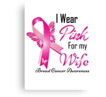 i wear pink for my  wife breast cancer Canvas Print