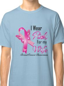 i wear pink for my  wife breast cancer Classic T-Shirt