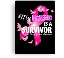 My Friend Is A Survivor Canvas Print