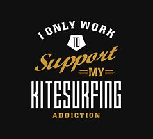 I Only Work to Support My Kitesurfing Addiction T-Shirt