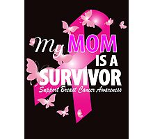 my mom is a survivor Photographic Print
