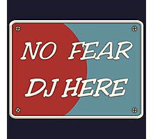 No Fear DJ Here Photographic Print