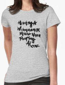 Having a Weimaraner Means Never Pooping Alone : Black Script Womens Fitted T-Shirt