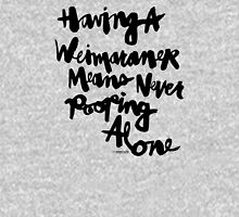 Having a Weimaraner Means Never Pooping Alone : Black Script T-Shirt