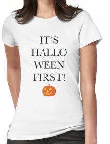 It's HALLOWEEN first! Womens Fitted T-Shirt
