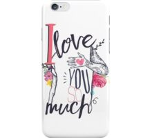 I Love You So Much iPhone Case/Skin