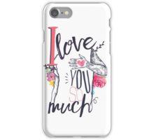 I Love You So Much iPhone Case/Skin