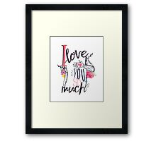 I Love You So Much Framed Print