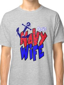 Proud Navy Wife Classic T-Shirt